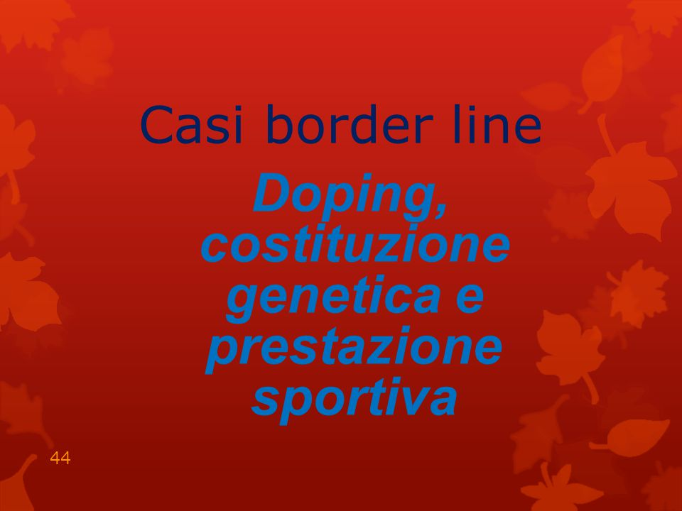 Casi border line Doping, costituzione genetica e prestazione sportiva 44