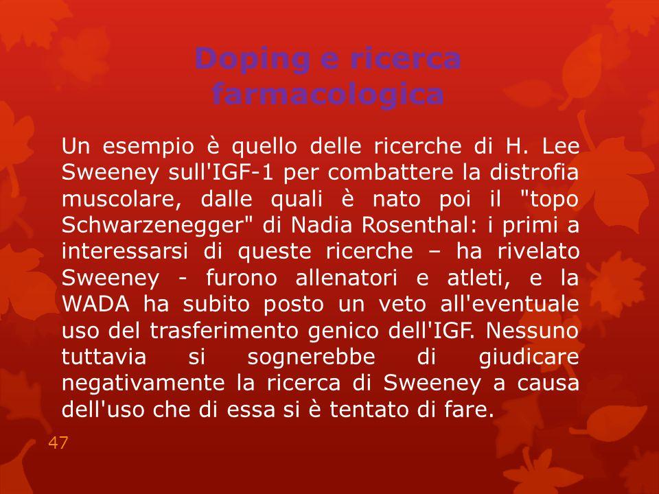 Doping e ricerca farmacologica Un esempio è quello delle ricerche di H. Lee Sweeney sull'IGF-1 per combattere la distrofia muscolare, dalle quali è na