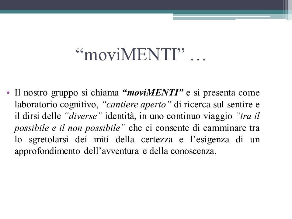 """""""moviMENTI"""" … Il nostro gruppo si chiama """"moviMENTI"""" e si presenta come laboratorio cognitivo, """"cantiere aperto"""" di ricerca sul sentire e il dirsi del"""