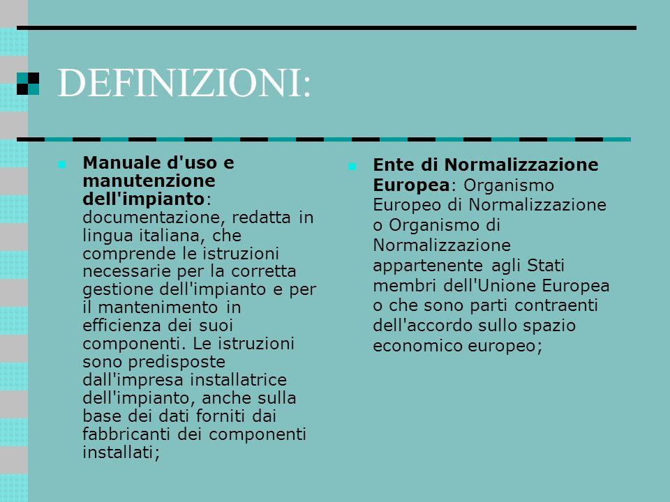 DEFINIZIONI: Manuale d'uso e manutenzione dell'impianto: documentazione, redatta in lingua italiana, che comprende le istruzioni necessarie per la cor