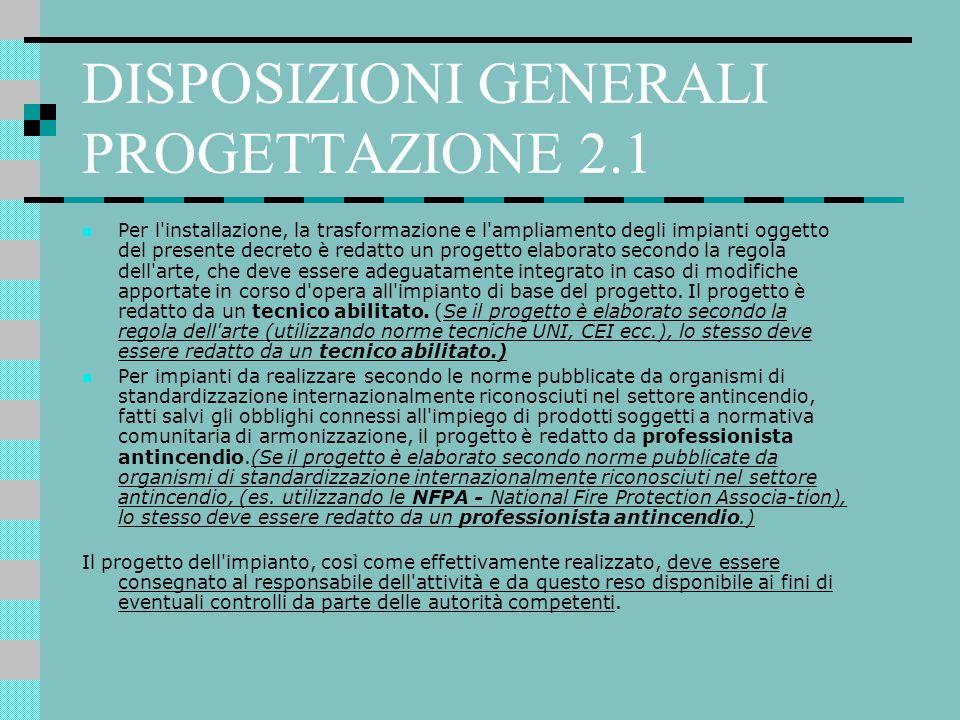 DISPOSIZIONI GENERALI PROGETTAZIONE 2.1 Per l'installazione, la trasformazione e l'ampliamento degli impianti oggetto del presente decreto è redatto u