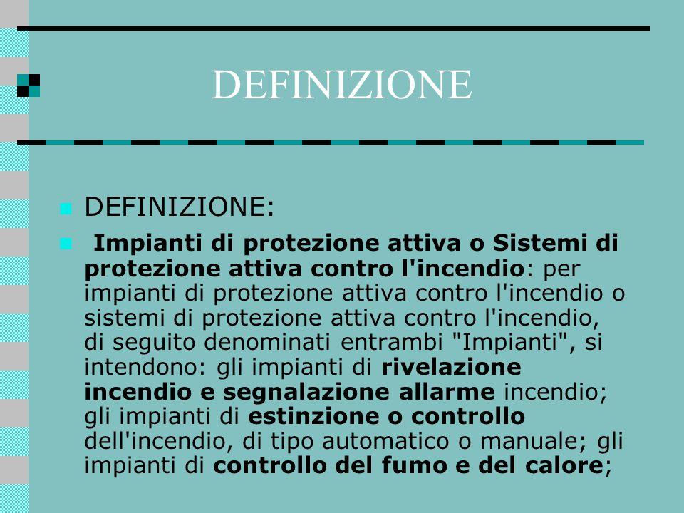 DEFINIZIONE DEFINIZIONE: Impianti di protezione attiva o Sistemi di protezione attiva contro l'incendio: per impianti di protezione attiva contro l'in