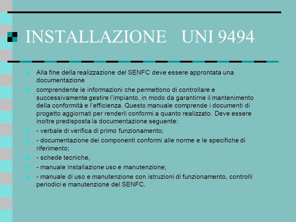 INSTALLAZIONE UNI 9494 Alla fine della realizzazione del SENFC deve essere approntata una documentazione comprendente le informazioni che permettono d