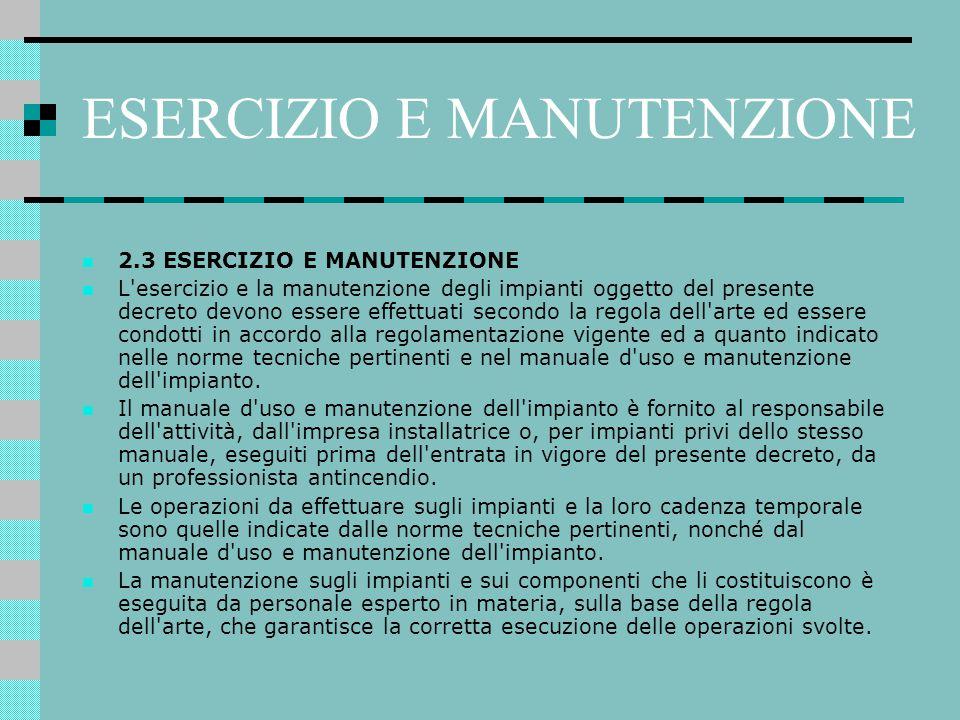 ESERCIZIO E MANUTENZIONE 2.3 ESERCIZIO E MANUTENZIONE L'esercizio e la manutenzione degli impianti oggetto del presente decreto devono essere effettua