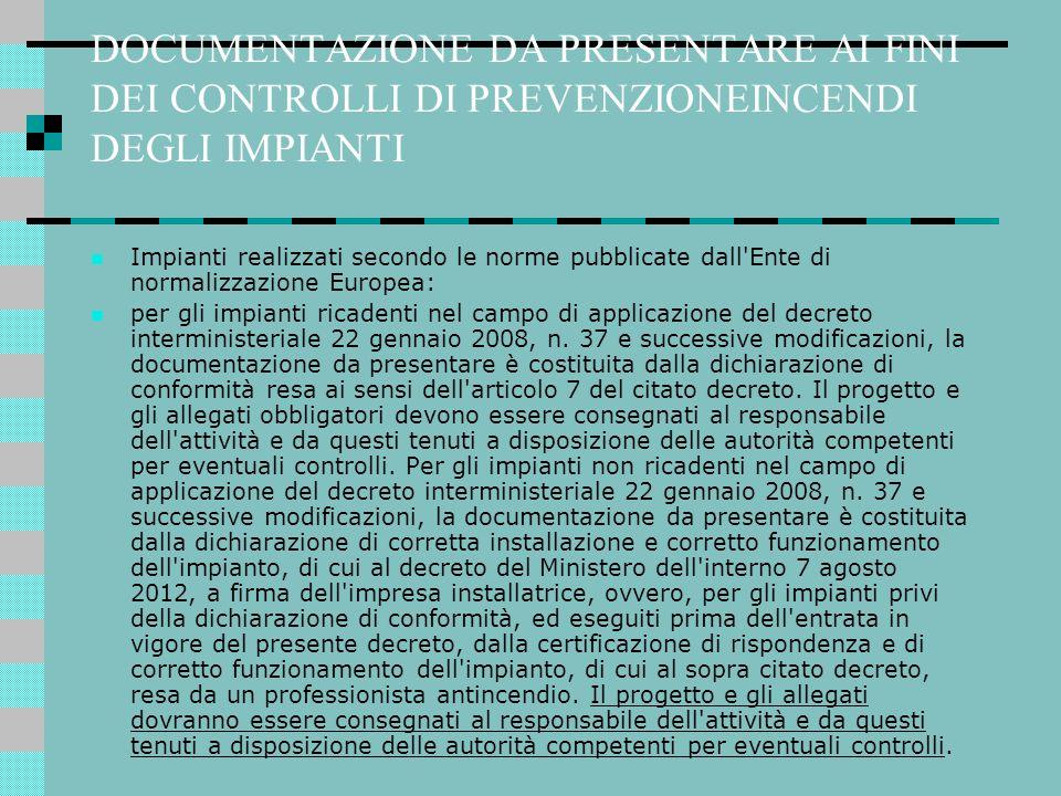 DOCUMENTAZIONE DA PRESENTARE AI FINI DEI CONTROLLI DI PREVENZIONEINCENDI DEGLI IMPIANTI Impianti realizzati secondo le norme pubblicate dall'Ente di n
