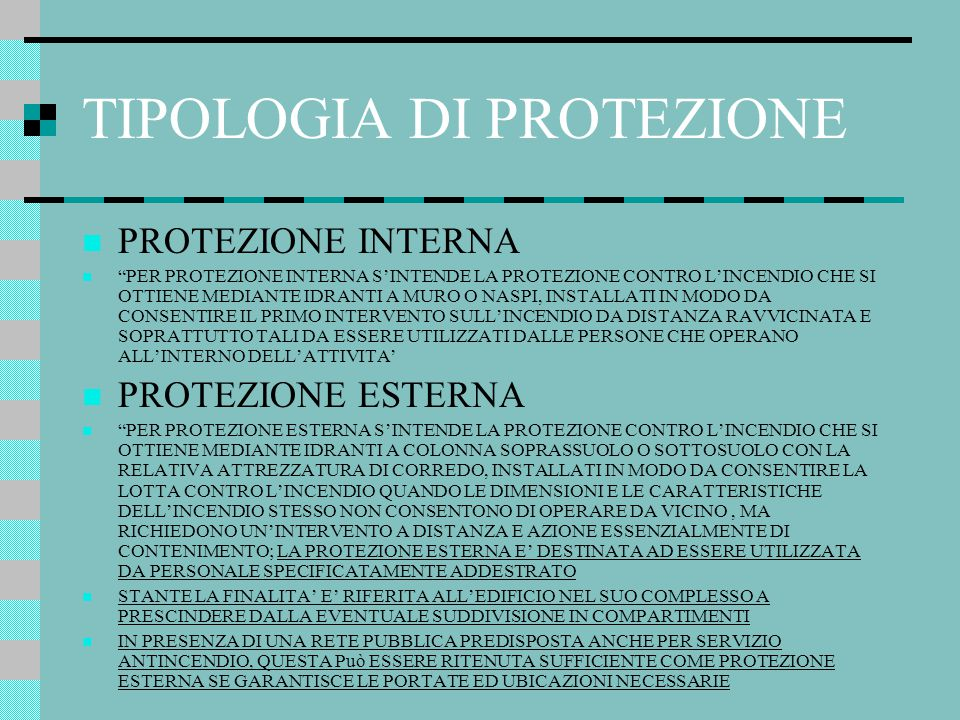 """TIPOLOGIA DI PROTEZIONE PROTEZIONE INTERNA """"PER PROTEZIONE INTERNA S'INTENDE LA PROTEZIONE CONTRO L'INCENDIO CHE SI OTTIENE MEDIANTE IDRANTI A MURO O"""