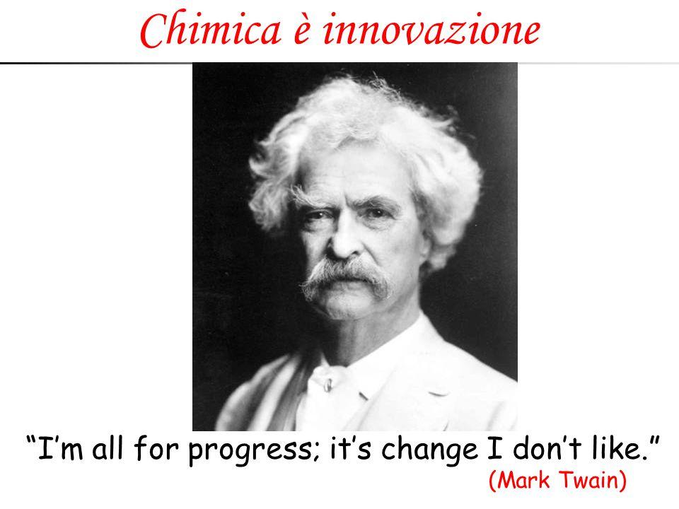 """""""I'm all for progress; it's change I don't like."""" (Mark Twain) Chimica è innovazione"""