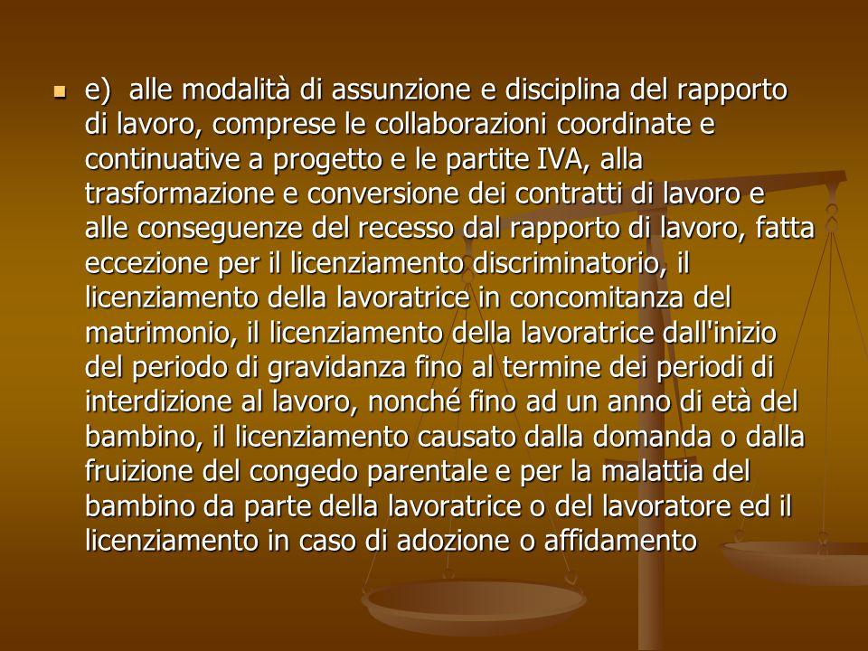 e) alle modalità di assunzione e disciplina del rapporto di lavoro, comprese le collaborazioni coordinate e continuative a progetto e le partite IVA,