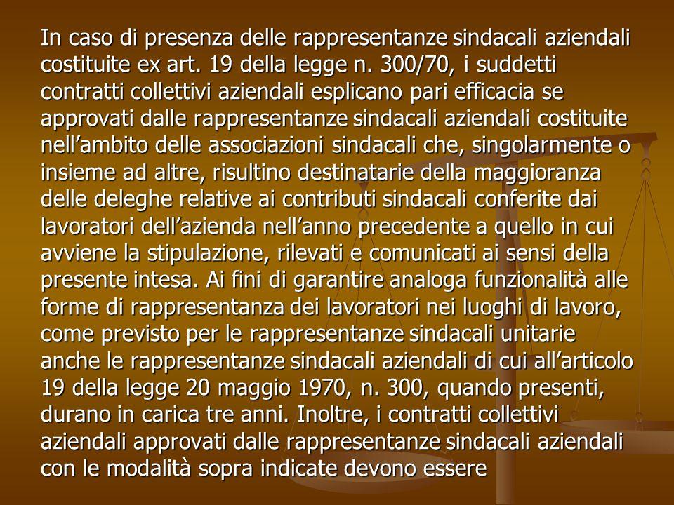In caso di presenza delle rappresentanze sindacali aziendali costituite ex art. 19 della legge n. 300/70, i suddetti contratti collettivi aziendali es