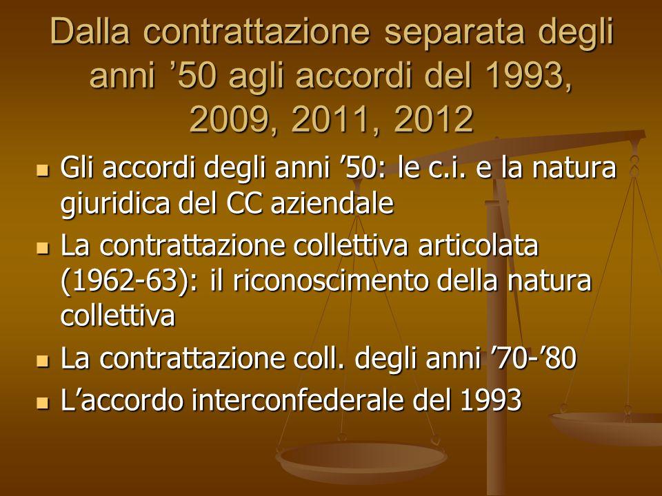 Dalla contrattazione separata degli anni '50 agli accordi del 1993, 2009, 2011, 2012 Gli accordi degli anni '50: le c.i. e la natura giuridica del CC