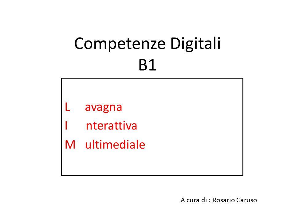 Competenze Digitali B1 L avagna I nterattiva M ultimediale A cura di : Rosario Caruso