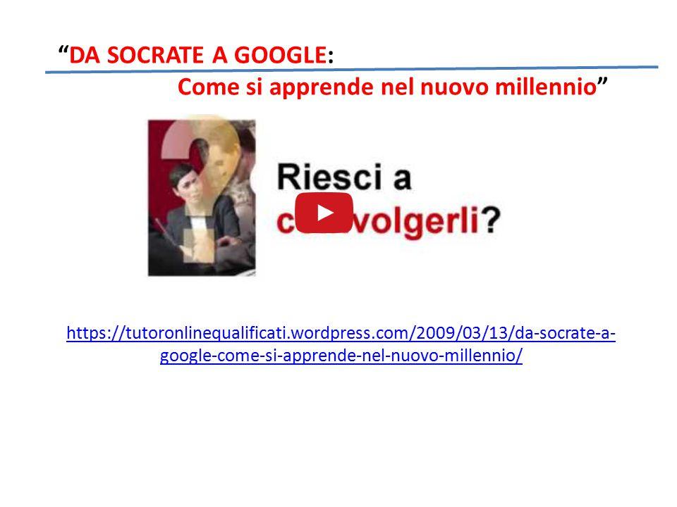"""""""DA SOCRATE A GOOGLE: Come si apprende nel nuovo millennio"""" https://tutoronlinequalificati.wordpress.com/2009/03/13/da-socrate-a- google-come-si-appre"""