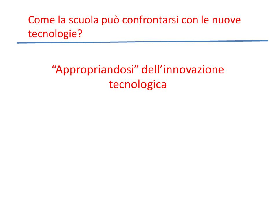 Come la scuola può confrontarsi con le nuove tecnologie.