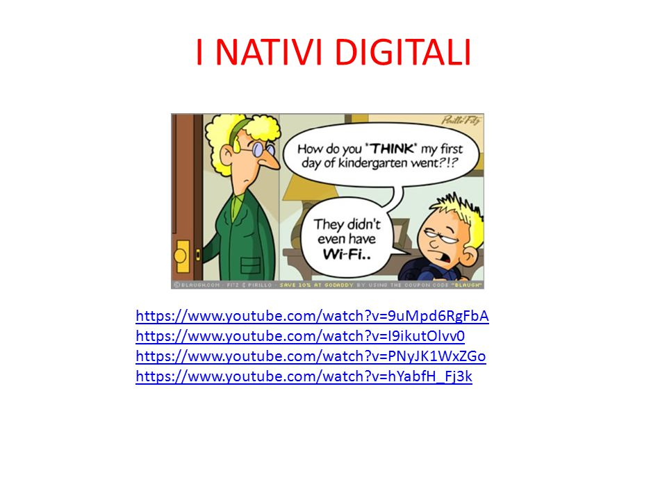 I NATIVI DIGITALI https://www.youtube.com/watch v=9uMpd6RgFbA https://www.youtube.com/watch v=I9ikutOlvv0 https://www.youtube.com/watch v=PNyJK1WxZGo https://www.youtube.com/watch v=hYabfH_Fj3k