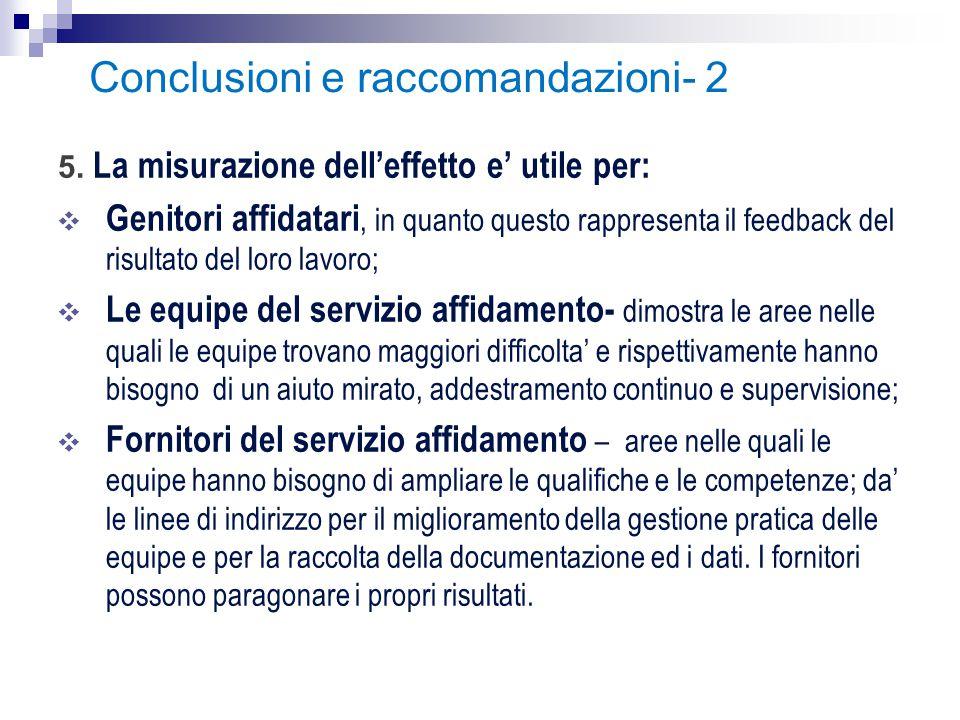 Conclusioni e raccomandazioni- 2 5. La misurazione dell'effetto e' utile per: ❖ Genitori affidatari, in quanto questo rappresenta il feedback del risu