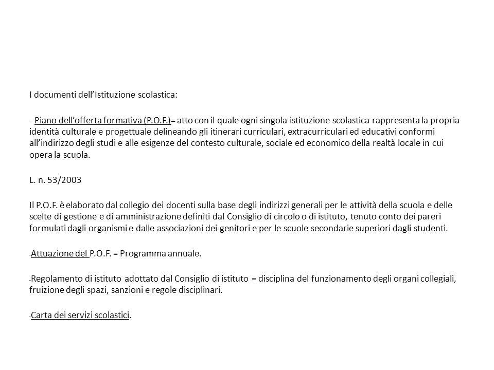 I documenti dell'Istituzione scolastica: - Piano dell'offerta formativa (P.O.F.)= atto con il quale ogni singola istituzione scolastica rappresenta la