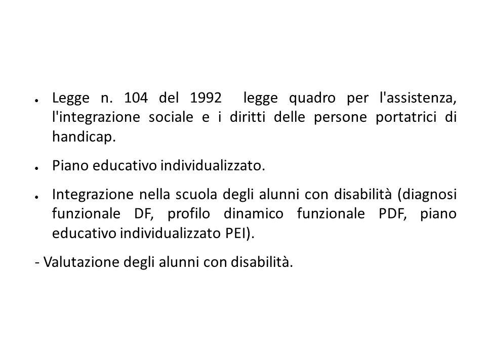 ● Legge n. 104 del 1992 legge quadro per l'assistenza, l'integrazione sociale e i diritti delle persone portatrici di handicap. ● Piano educativo indi
