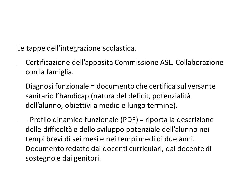 Le tappe dell'integrazione scolastica. - Certificazione dell'apposita Commissione ASL. Collaborazione con la famiglia. - Diagnosi funzionale = documen
