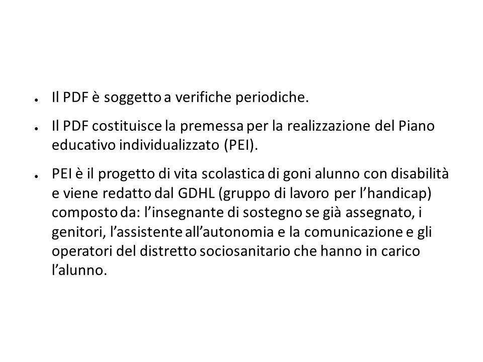 ● Il PDF è soggetto a verifiche periodiche. ● Il PDF costituisce la premessa per la realizzazione del Piano educativo individualizzato (PEI). ● PEI è