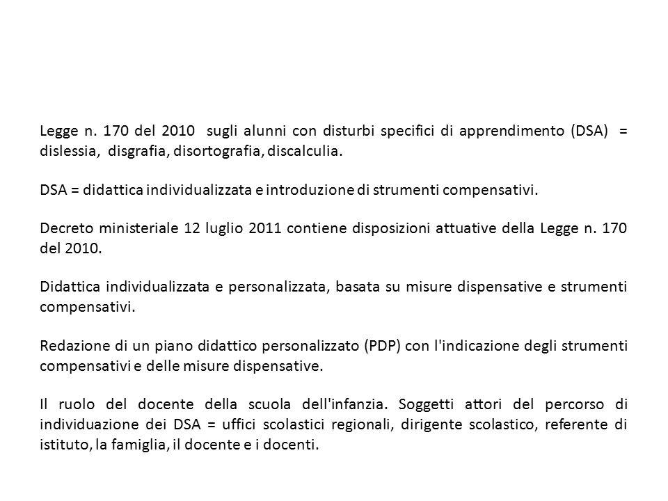 Legge n. 170 del 2010 sugli alunni con disturbi specifici di apprendimento (DSA) = dislessia, disgrafia, disortografia, discalculia. DSA = didattica i