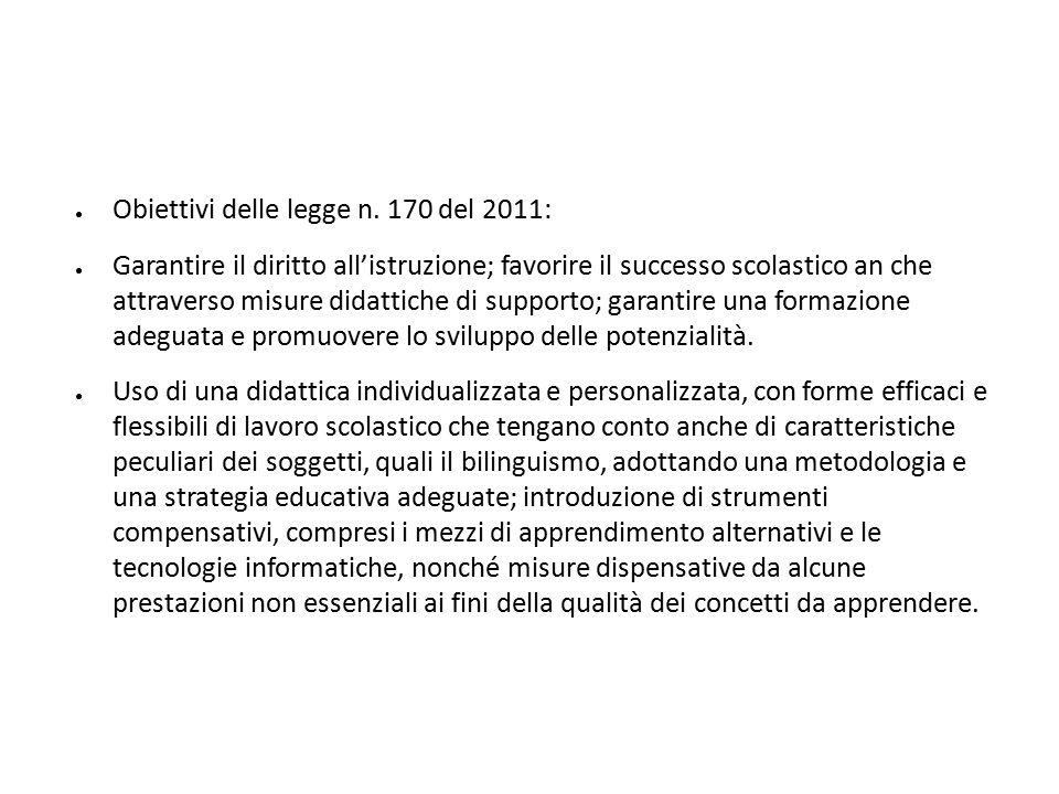 ● Obiettivi delle legge n. 170 del 2011: ● Garantire il diritto all'istruzione; favorire il successo scolastico an che attraverso misure didattiche di