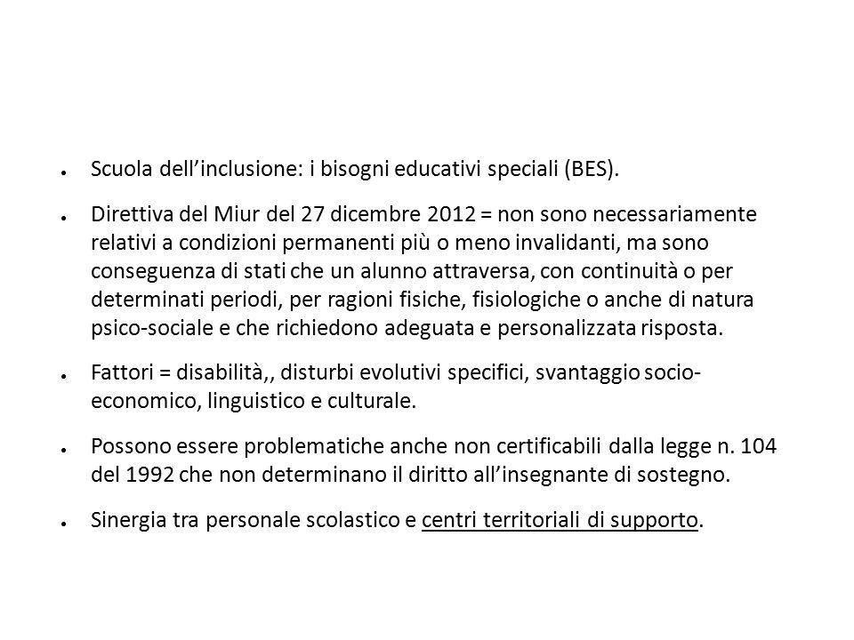 ● Scuola dell'inclusione: i bisogni educativi speciali (BES). ● Direttiva del Miur del 27 dicembre 2012 = non sono necessariamente relativi a condizio