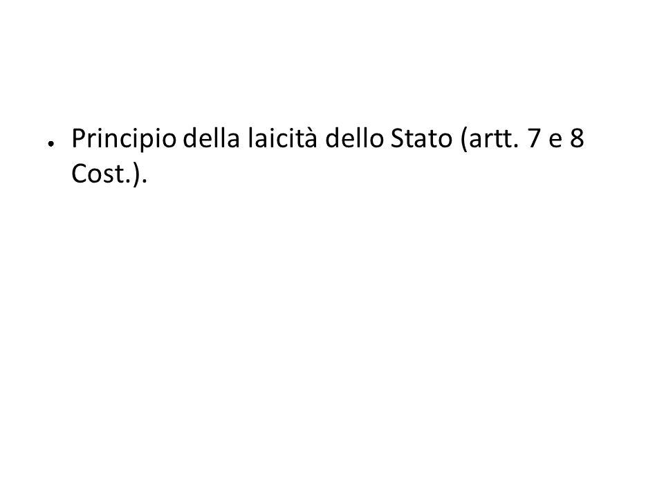 ● Principio della laicità dello Stato (artt. 7 e 8 Cost.).