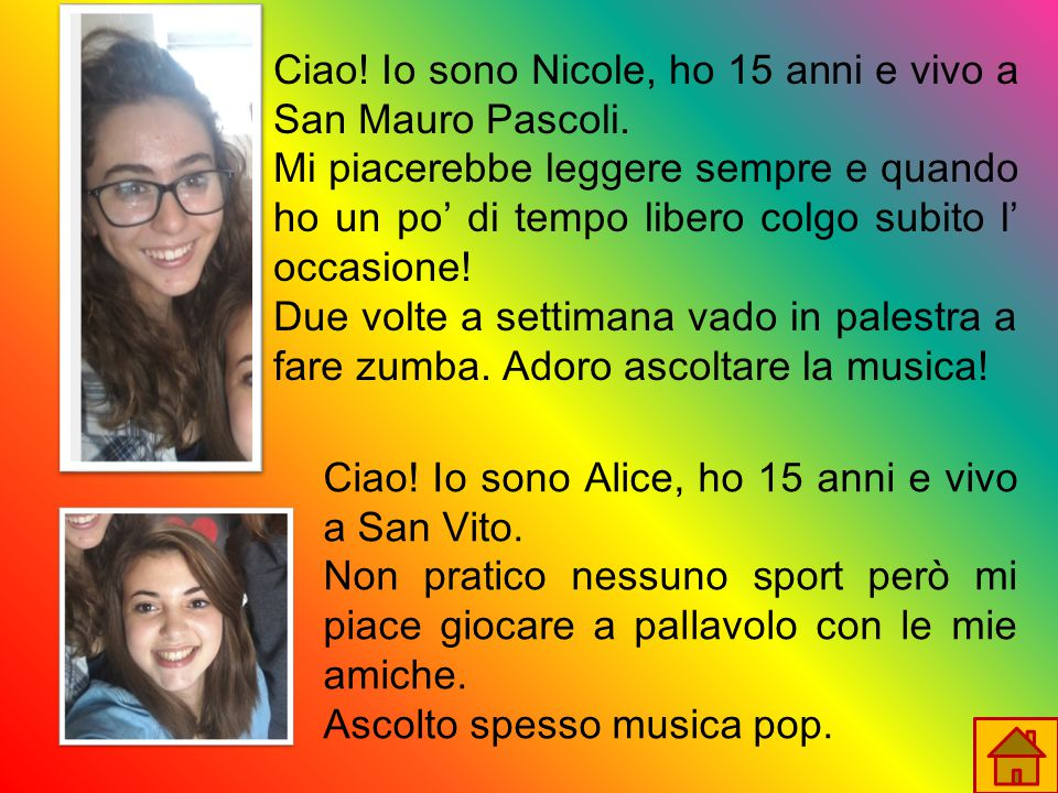 Ciao. Io sono Nicole, ho 15 anni e vivo a San Mauro Pascoli.