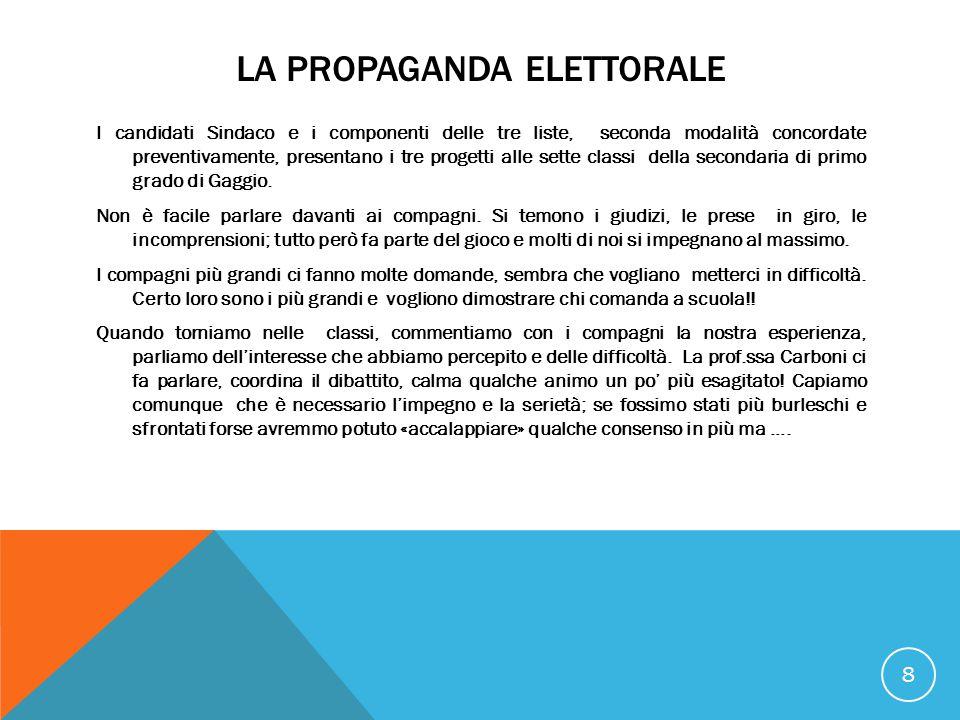 LA PROPAGANDA ELETTORALE I candidati Sindaco e i componenti delle tre liste, seconda modalità concordate preventivamente, presentano i tre progetti alle sette classi della secondaria di primo grado di Gaggio.