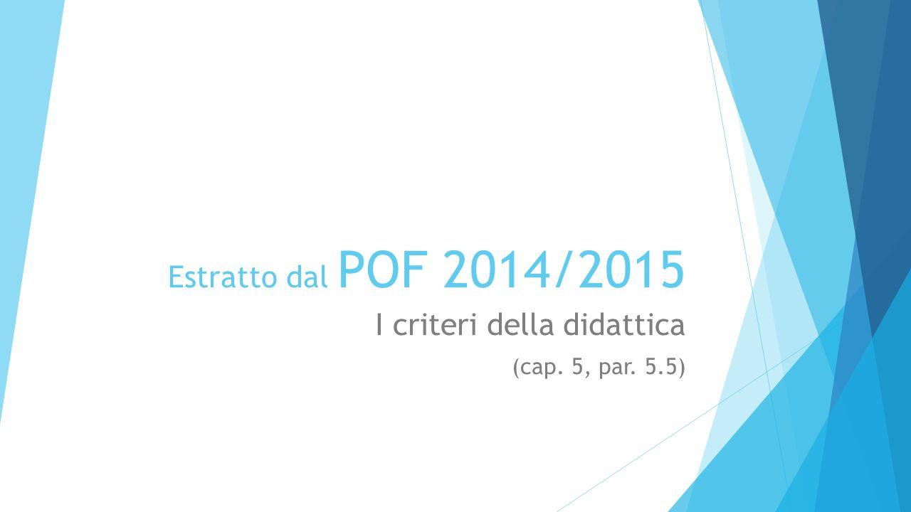 Estratto dal POF 2014/2015 I criteri della didattica (cap. 5, par. 5.5)