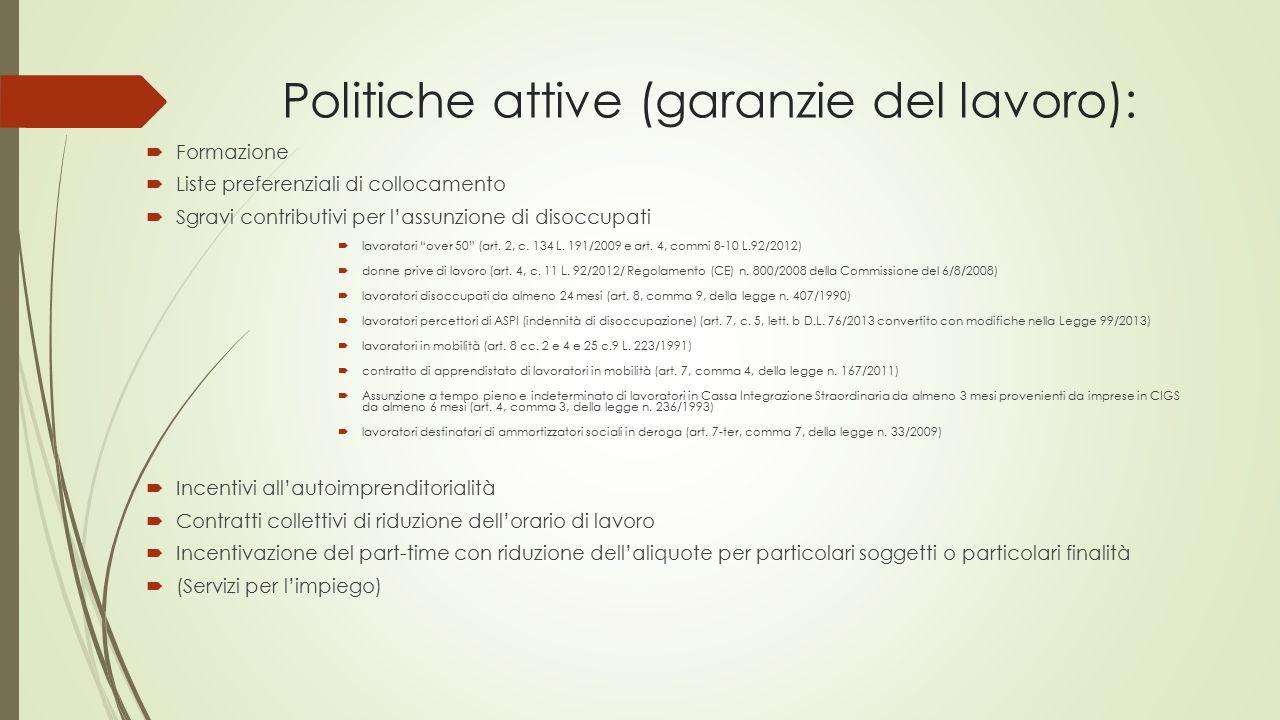 Politiche attive (garanzie del lavoro):  Formazione  Liste preferenziali di collocamento  Sgravi contributivi per l'assunzione di disoccupati  lavoratori over 50 (art.