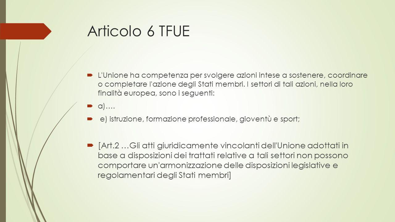 Articolo 6 TFUE  L'Unione ha competenza per svolgere azioni intese a sostenere, coordinare o completare l'azione degli Stati membri. I settori di tal