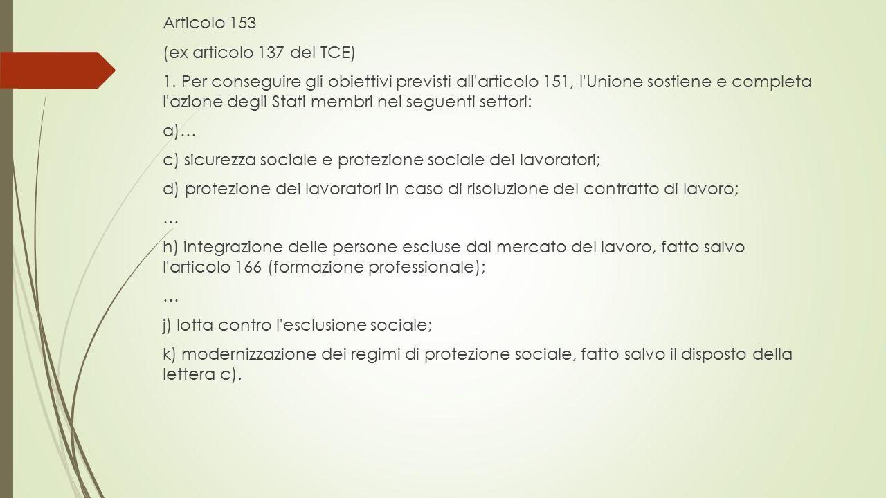 Articolo 153 (ex articolo 137 del TCE) 1. Per conseguire gli obiettivi previsti all'articolo 151, l'Unione sostiene e completa l'azione degli Stati me