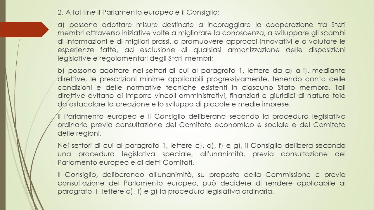 2. A tal fine il Parlamento europeo e il Consiglio: a) possono adottare misure destinate a incoraggiare la cooperazione tra Stati membri attraverso in