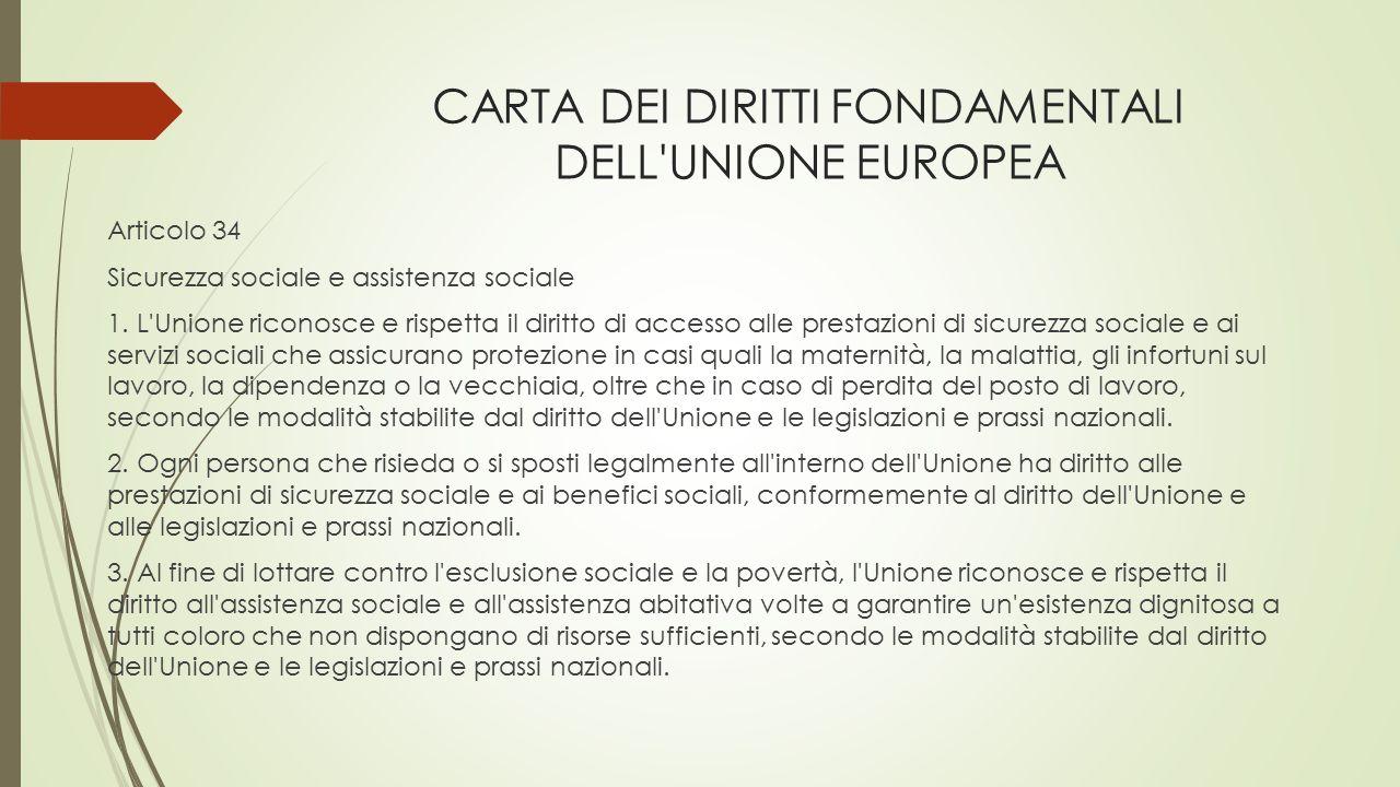CARTA DEI DIRITTI FONDAMENTALI DELL'UNIONE EUROPEA Articolo 34 Sicurezza sociale e assistenza sociale 1. L'Unione riconosce e rispetta il diritto di a