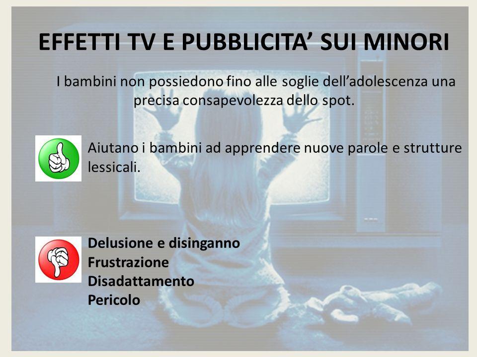 EFFETTI TV E PUBBLICITA' SUI MINORI I bambini non possiedono fino alle soglie dell'adolescenza una precisa consapevolezza dello spot. Aiutano i bambin