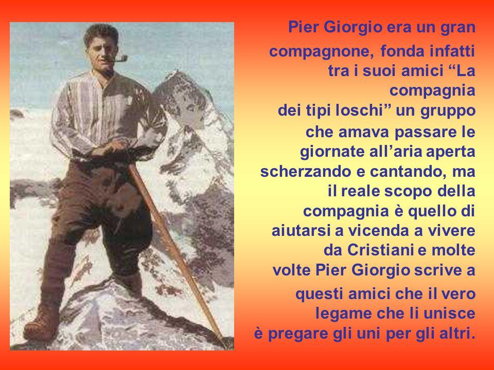 Dinamico, volitivo, pieno di vita, Pier Giorgio amava le scalate in montagna.