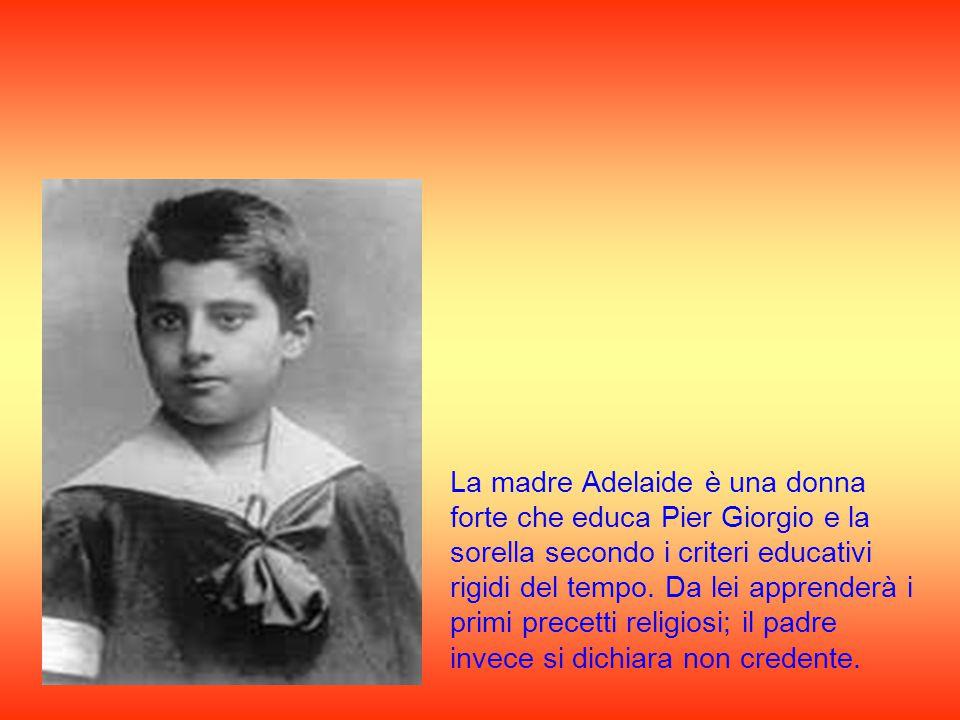 La madre Adelaide è una donna forte che educa Pier Giorgio e la sorella secondo i criteri educativi rigidi del tempo.