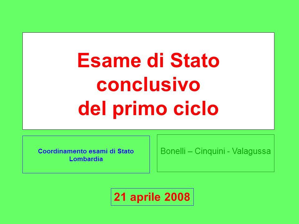 Bonelli – Cinquini - Valagussa Esame di Stato conclusivo del primo ciclo Coordinamento esami di Stato Lombardia 21 aprile 2008