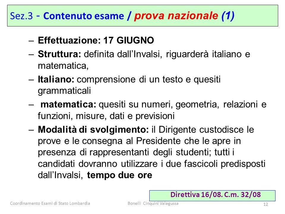 Coordinamento Esami di Stato LombardiaBonelli Cinquini Valagussa 12 –Effettuazione: 17 GIUGNO –Struttura: definita dall'Invalsi, riguarderà italiano e