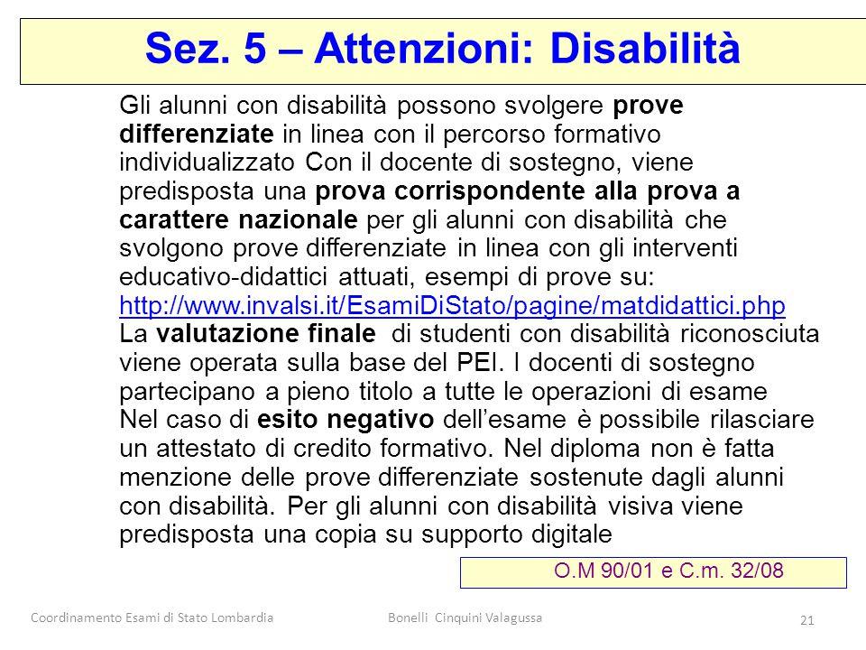 Coordinamento Esami di Stato LombardiaBonelli Cinquini Valagussa 21 Gli alunni con disabilità possono svolgere prove differenziate in linea con il per