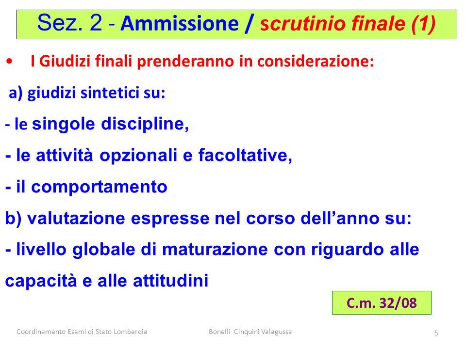 Coordinamento Esami di Stato LombardiaBonelli Cinquini Valagussa 5 I Giudizi finali prenderanno in considerazione: a) giudizi sintetici su: - le singo