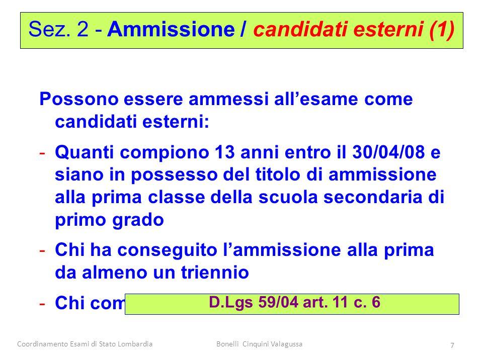 Coordinamento Esami di Stato LombardiaBonelli Cinquini Valagussa 7 Possono essere ammessi all'esame come candidati esterni: -Quanti compiono 13 anni e