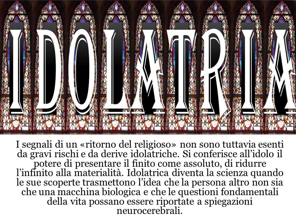I segnali di un «ritorno del religioso» non sono tuttavia esenti da gravi rischi e da derive idolatriche.