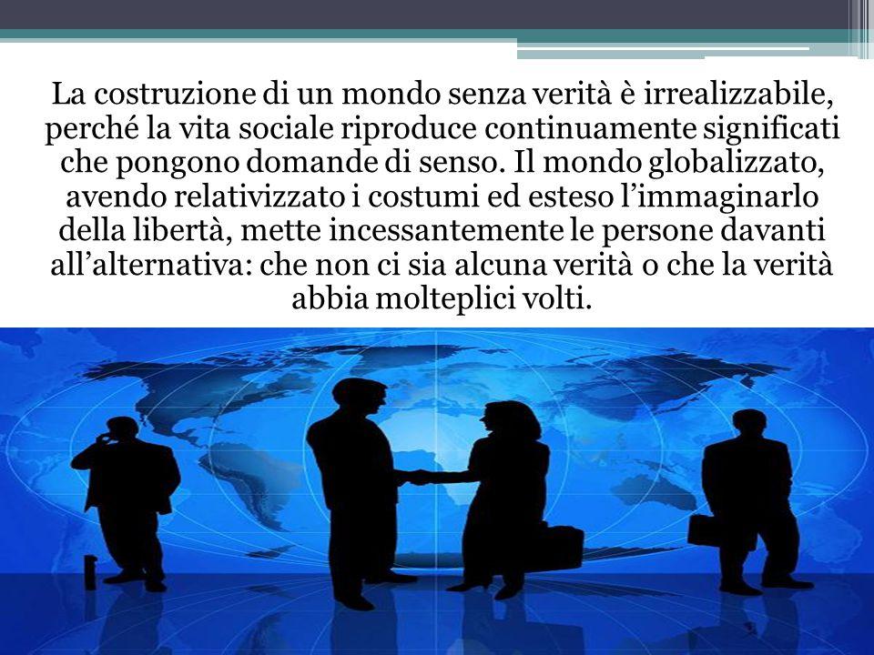 La costruzione di un mondo senza verità è irrealizzabile, perché la vita sociale riproduce continuamente significati che pongono domande di senso.