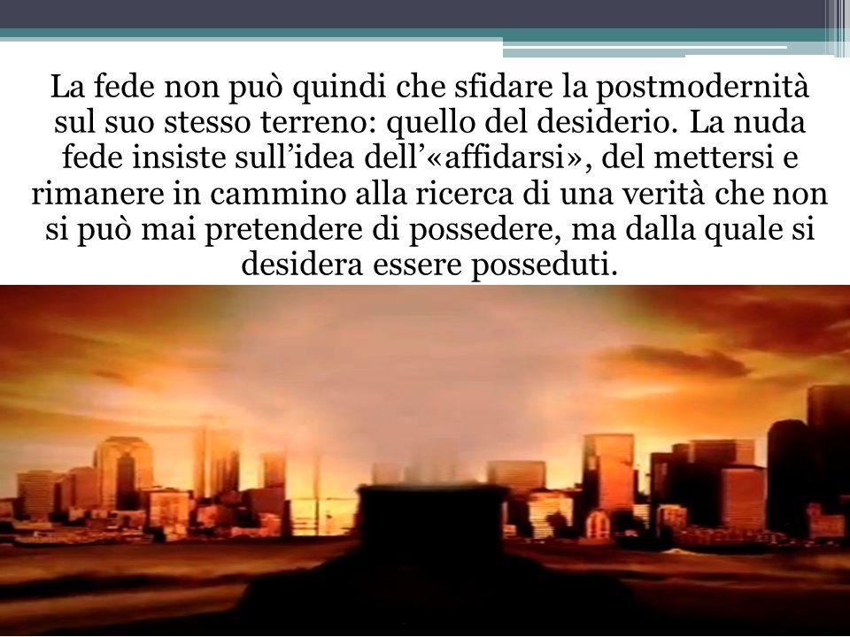 La fede non può quindi che sfidare la postmodernità sul suo stesso terreno: quello del desiderio.