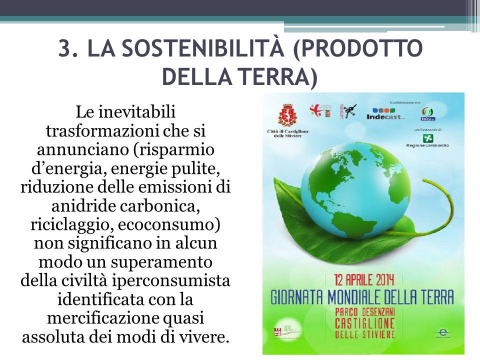 3. LA SOSTENIBILITÀ (PRODOTTO DELLA TERRA) Le inevitabili trasformazioni che si annunciano (risparmio d'energia, energie pulite, riduzione delle emiss