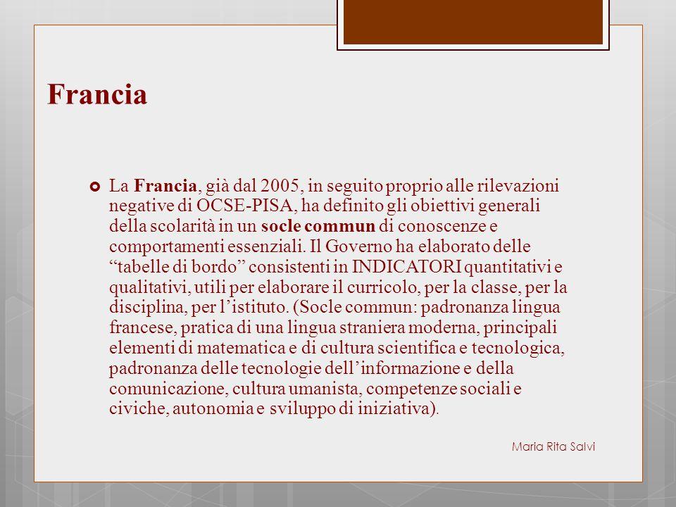Francia  La Francia, già dal 2005, in seguito proprio alle rilevazioni negative di OCSE-PISA, ha definito gli obiettivi generali della scolarità in u