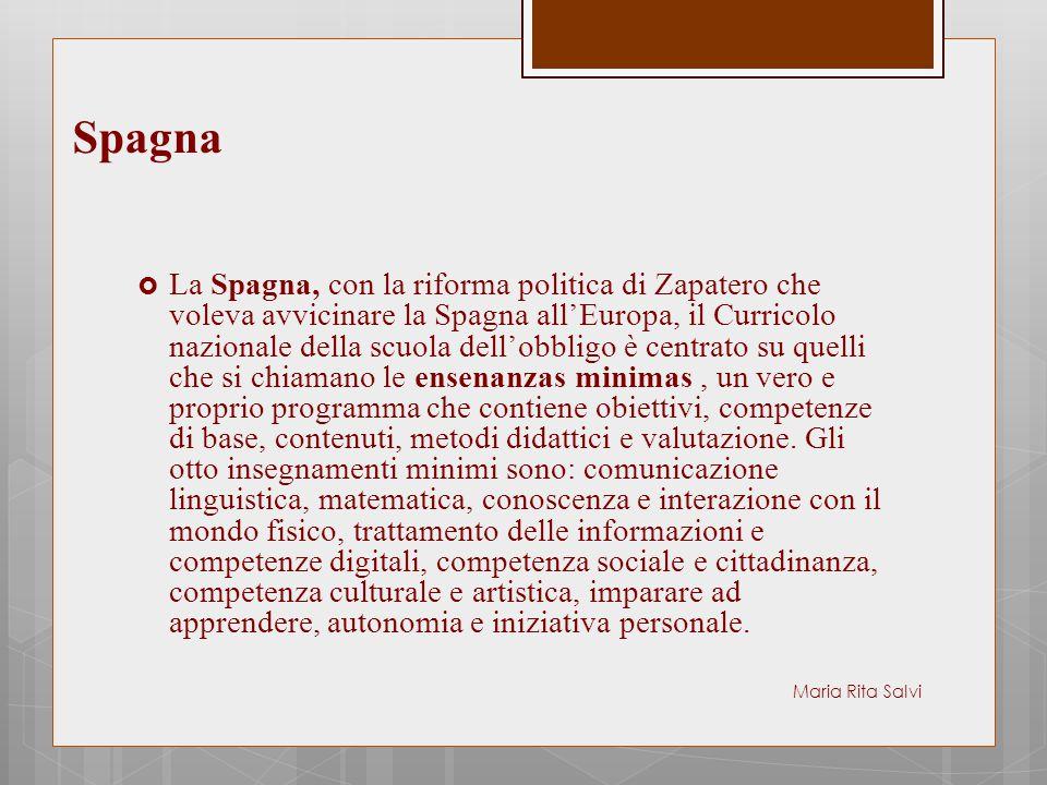 Spagna  La Spagna, con la riforma politica di Zapatero che voleva avvicinare la Spagna all'Europa, il Curricolo nazionale della scuola dell'obbligo è