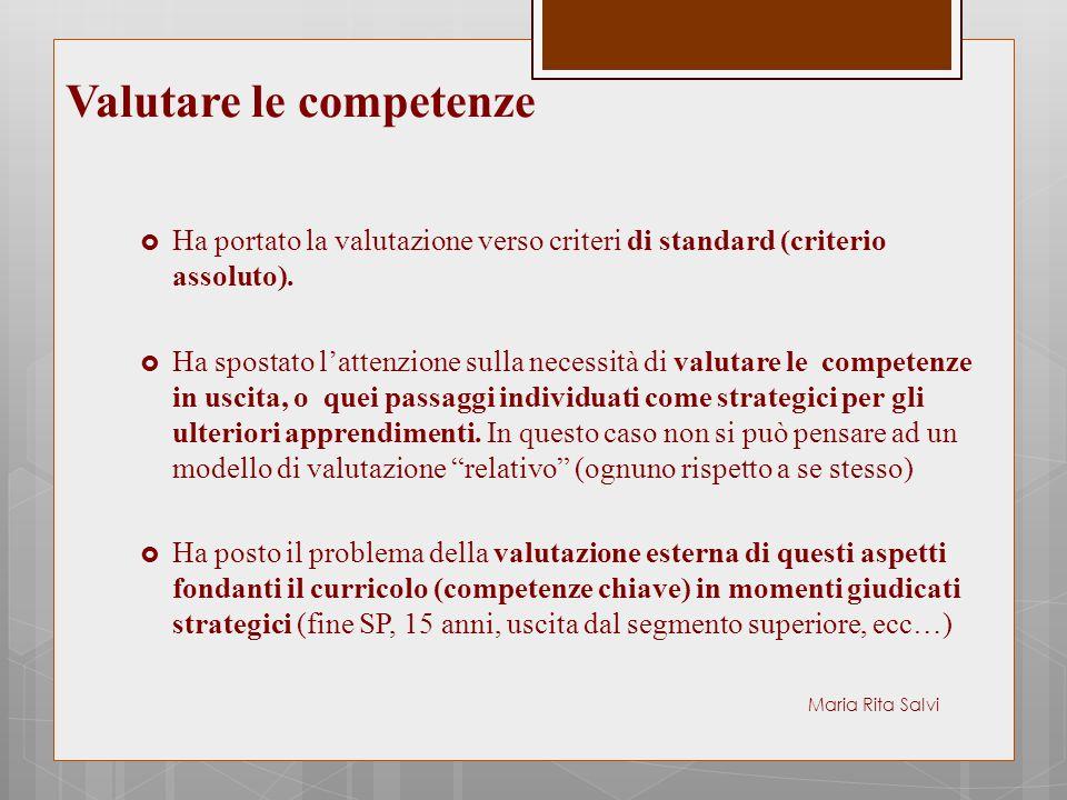 Valutare le competenze  Ha portato la valutazione verso criteri di standard (criterio assoluto).  Ha spostato l'attenzione sulla necessità di valuta